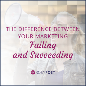 The Difference Between Your Marketing Failing and Succeeding