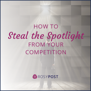 Steal the Spotlight from Your Competition