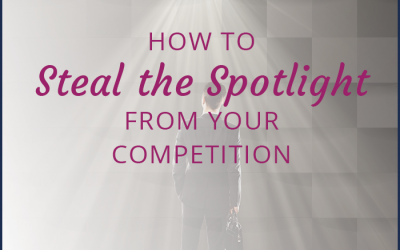 How to Steal the Spotlight from Your Competition