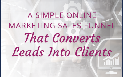A Simple Online Marketing Sales Funnel that Converts Leads into Clients