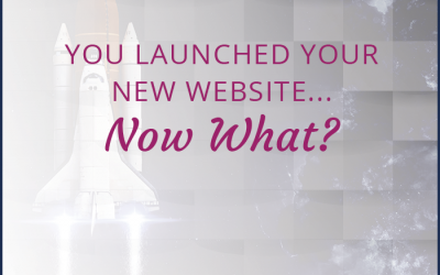 You Launched Your New Website… Now What?