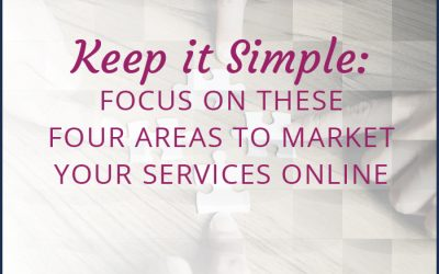 Keep it Simple: Focus on These Four Areas to Market Your Services Online